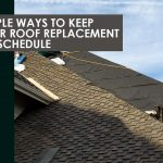 4 Simple Ways to Keep Your Roof Replacement on Schedule