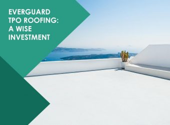 EverGuard TPO Roofing: A Wise Investment