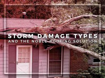 Storm Damage Types and the Noble Roofing Solution